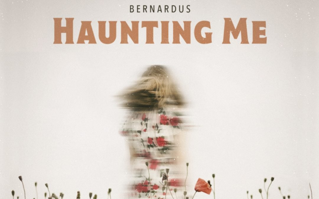 Bernardus New Single Out Now: Haunting Me